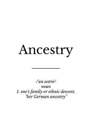 "Ancestry /'an sestrē/ noun 1. one's family or ethnic descent. ""her German ancestry"""