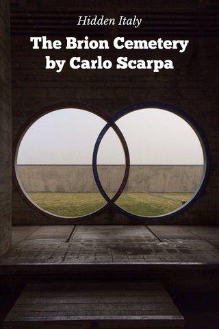 The Brion Cemetery by Carlo Scarpa Hidden Italy