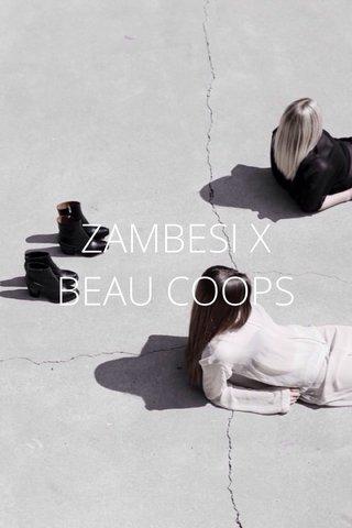 ZAMBESI X BEAU COOPS