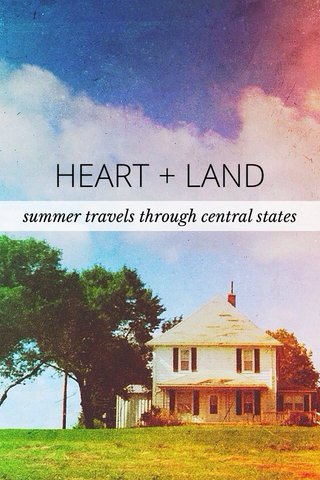 HEART + LAND summer travels through central states