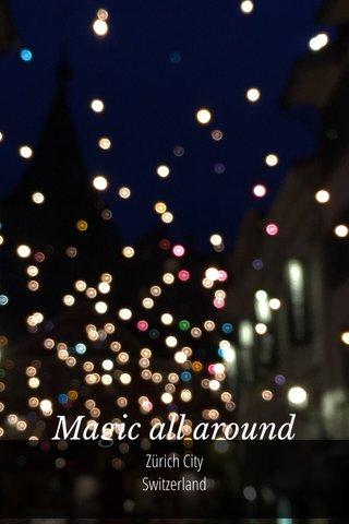 Magic all around Zürich City Switzerland