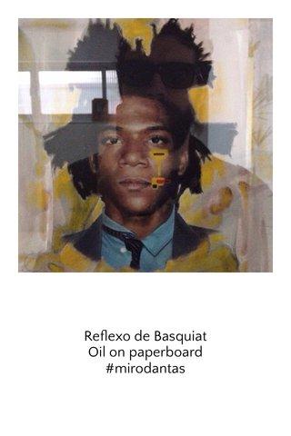 Reflexo de Basquiat Oil on paperboard #mirodantas