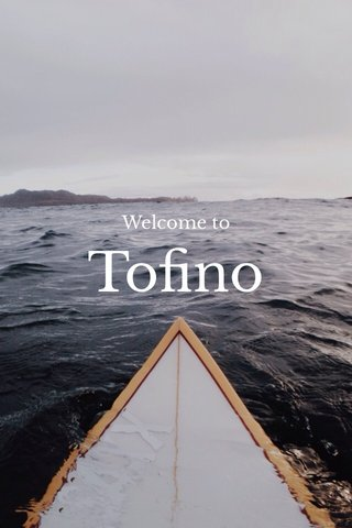 Tofino Welcome to