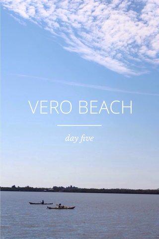 VERO BEACH day five