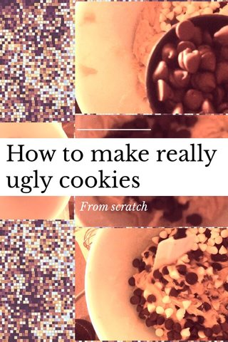How to make really ugly cookies From scratch