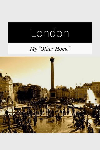 """London My """"Other Home"""""""