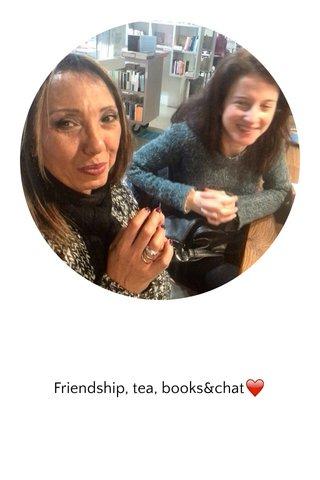 Friendship, tea, books&chat❤️