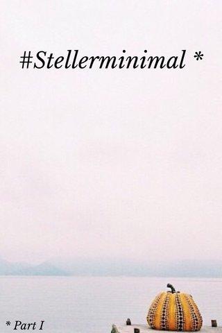 #Stellerminimal * * Part I