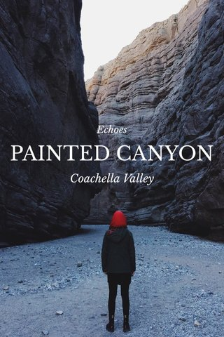 PAINTED CANYON Coachella Valley Echoes