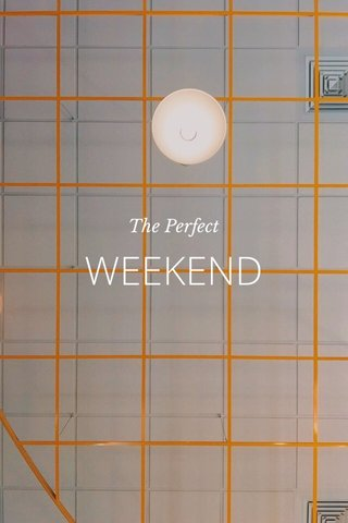 WEEKEND The Perfect