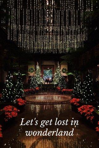 Let's get lost in wonderland