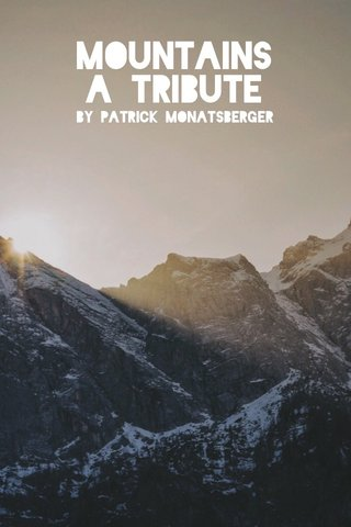 Mountains A tribute by Patrick Monatsberger
