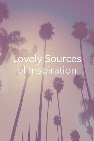 Lovely Sources of Inspiration