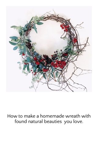 How to make a homemade wreath with found natural beauties you love.