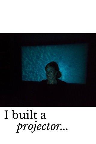 I built a projector...