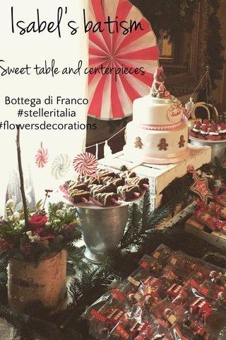 Isabel's batism Sweet table and centerpieces Bottega di Franco #stelleritalia #flowersdecorations