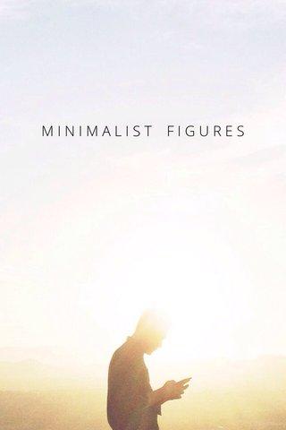 MINIMALIST FIGURES