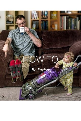 HOW TO Be Father