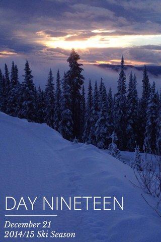 DAY NINETEEN December 21 2014/15 Ski Season