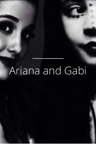 Ariana and Gabi