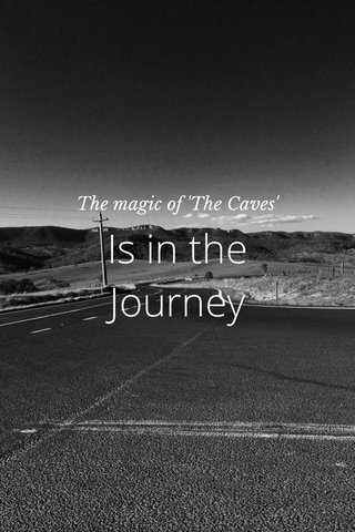 Is in the Journey The magic of 'The Caves'