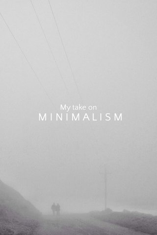 MINIMALISM My take on