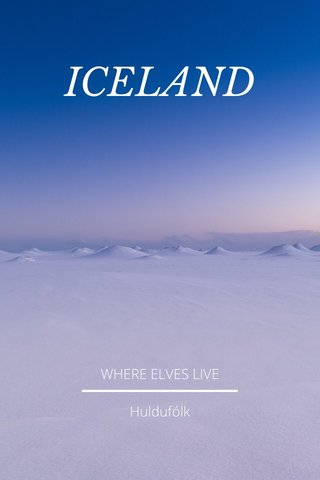 ICELAND WHERE ELVES LIVE Huldufólk