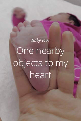 One nearby objects to my heart Baby love