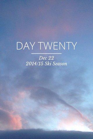 DAY TWENTY Dec 22 2014/15 Ski Season