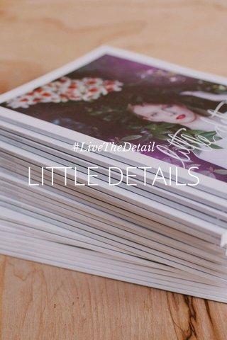 LITTLE DETAILS #LiveTheDetail