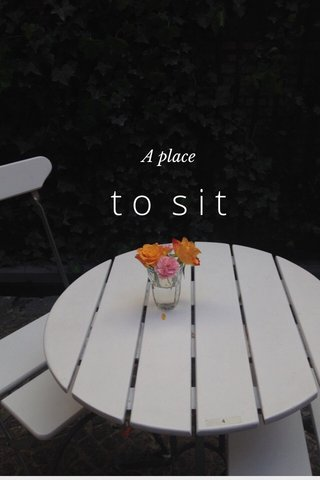 to sit A place