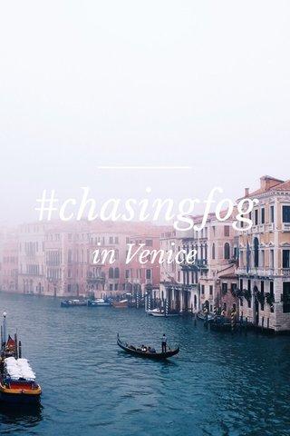 #chasingfog in Venice