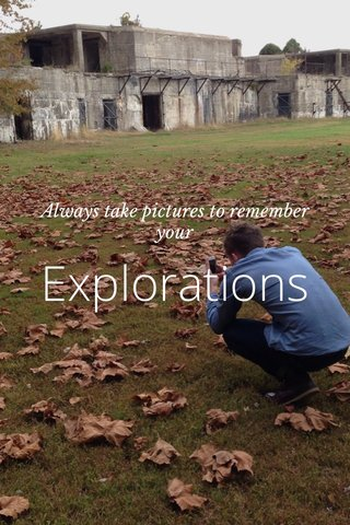 Explorations Always take pictures to remember your