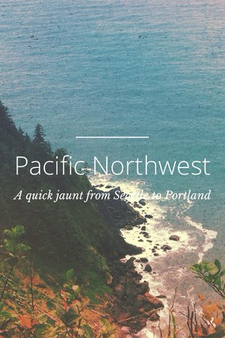 Pacific Northwest A quick jaunt from Seattle to Portland