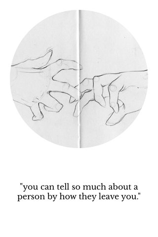 """""""you can tell so much about a person by how they leave you."""""""