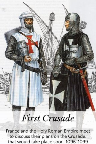 First Crusade France and the Holy Roman Empire meet to discuss their plans on the Crusade, that would take place soon. 1096-1099