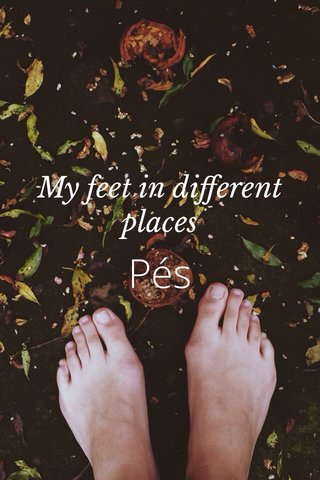 Pés My feet in different places