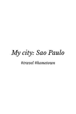 My city: Sao Paulo #travel #hometown