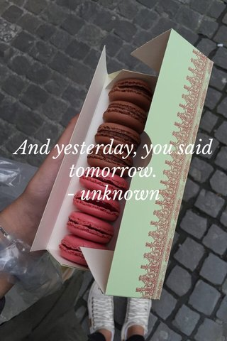 And yesterday, you said tomorrow. - unknown