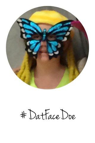 #DatFaceDoe