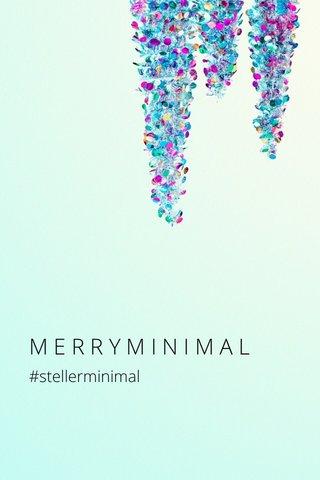 MERRYMINIMAL #stellerminimal
