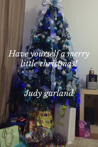 Have yourself a merry little christmas! Judy garland
