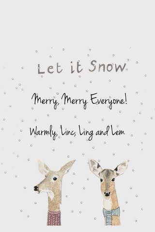Merry, Merry Everyone! Warmly, Linc, Ling and Lem
