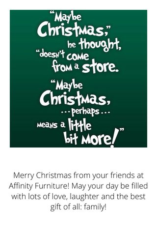 Merry Christmas from your friends at Affinity Furniture! May your day be filled with lots of love, laughter and the best gift of all: family!