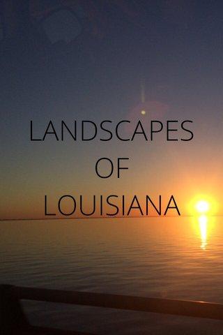 LANDSCAPES OF LOUISIANA