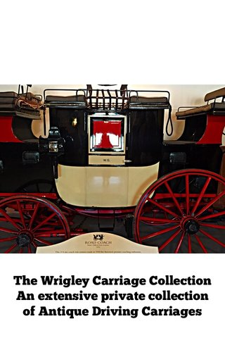 The Wrigley Carriage Collection An extensive private collection of Antique Driving Carriages