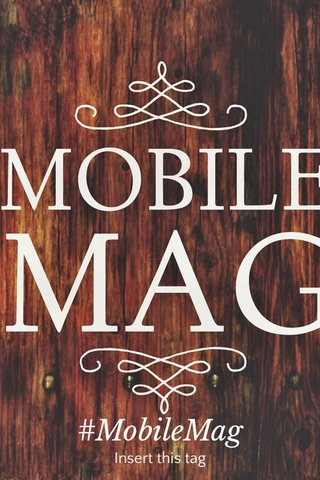 #MobileMag Insert this tag