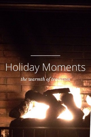 Holiday Moments the warmth of tradition