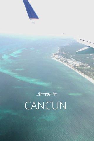 CANCUN Arrive in