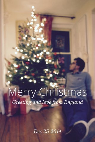 Merry Christmas Greeting and love from England Dec 25 2014
